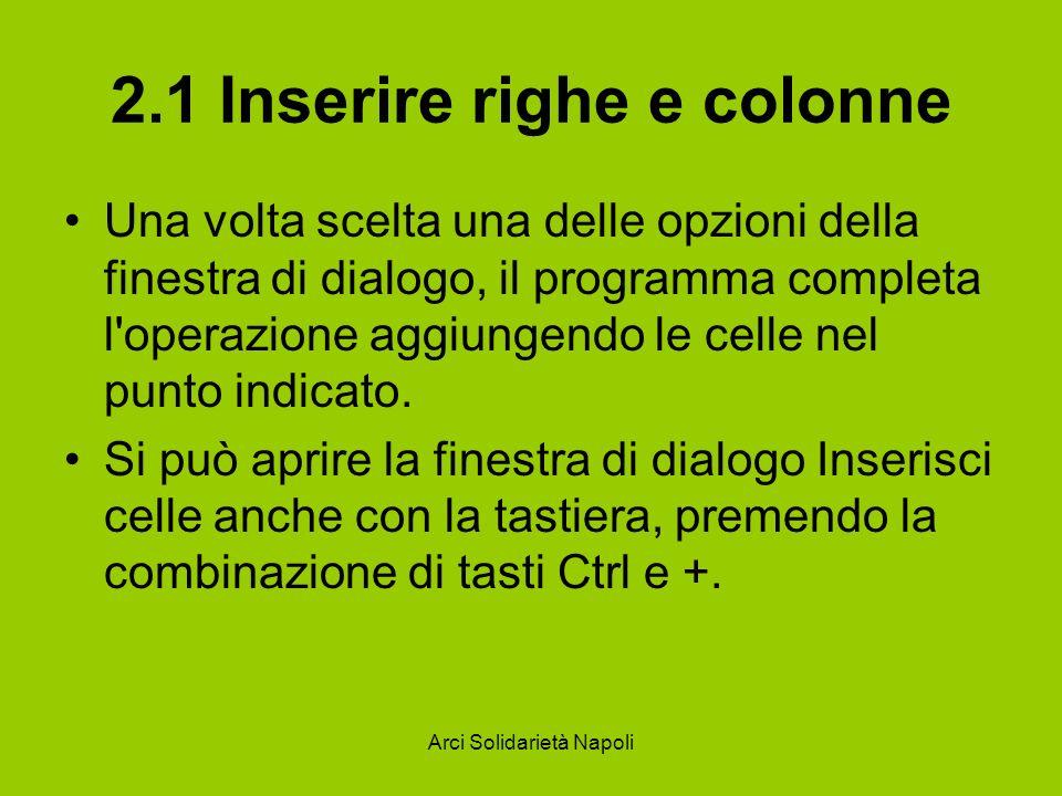 Arci Solidarietà Napoli 2.1 Inserire righe e colonne Una volta scelta una delle opzioni della finestra di dialogo, il programma completa l'operazione