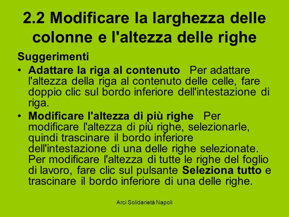 Arci Solidarietà Napoli 2.2 Modificare la larghezza delle colonne e l'altezza delle righe Suggerimenti Adattare la riga al contenuto Per adattare l'al