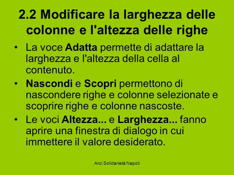 Arci Solidarietà Napoli 2.2 Modificare la larghezza delle colonne e l'altezza delle righe La voce Adatta permette di adattare la larghezza e l'altezza