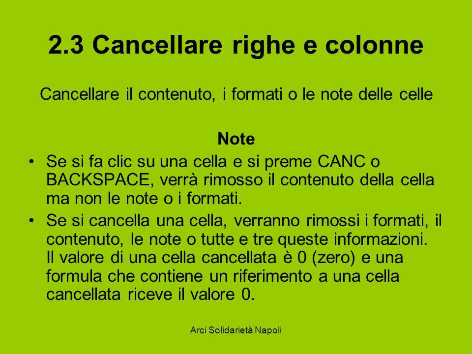 Arci Solidarietà Napoli 2.3 Cancellare righe e colonne Cancellare il contenuto, i formati o le note delle celle Note Se si fa clic su una cella e si p