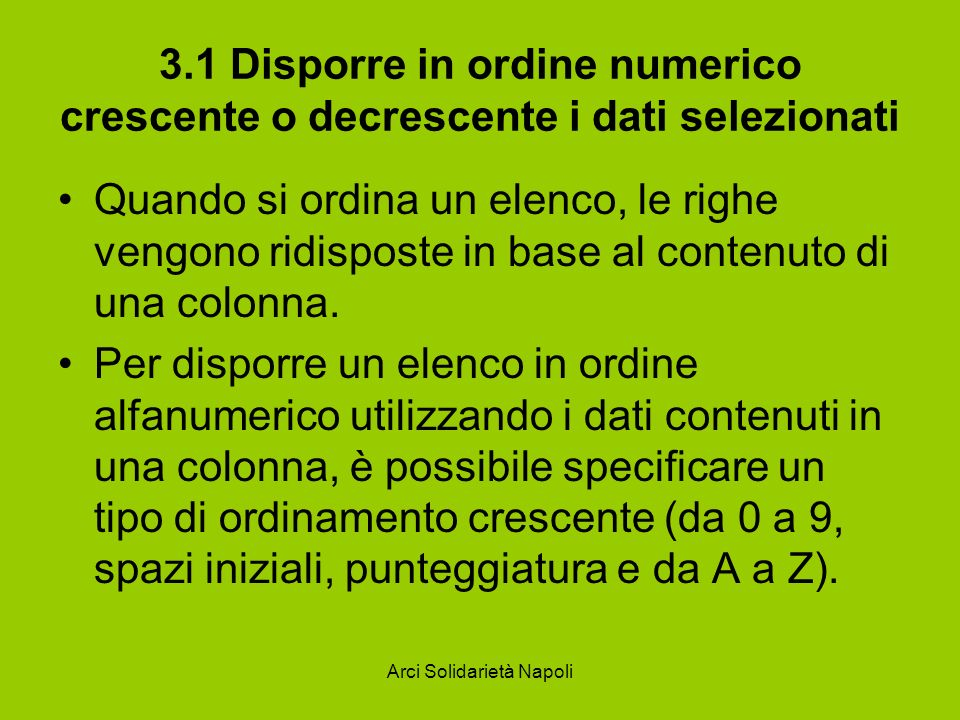 Arci Solidarietà Napoli 3.1 Disporre in ordine numerico crescente o decrescente i dati selezionati Quando si ordina un elenco, le righe vengono ridisp
