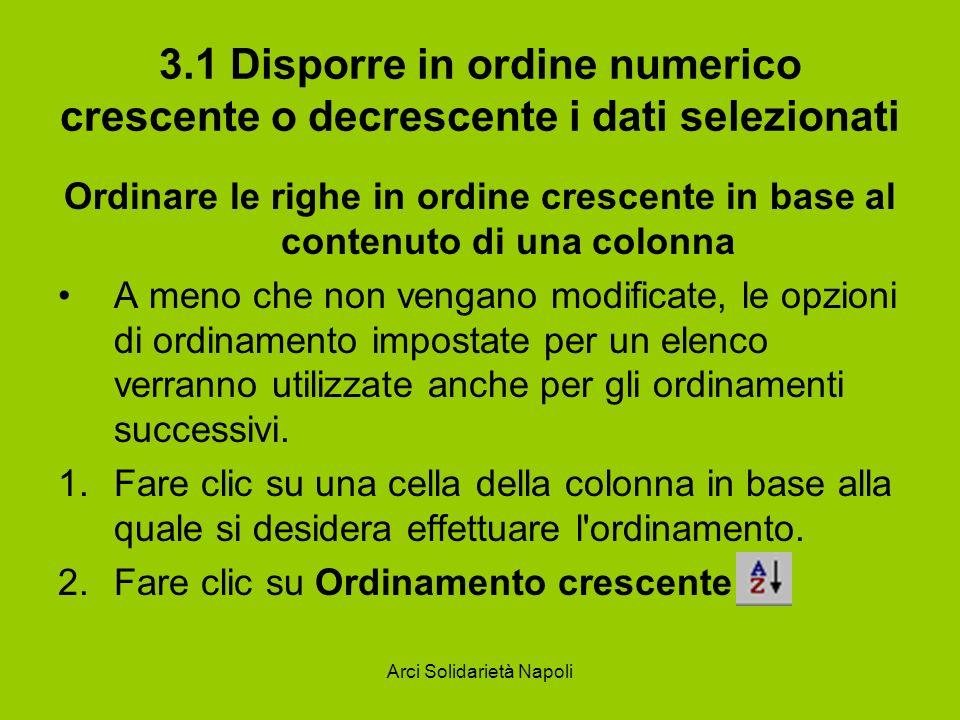 Arci Solidarietà Napoli 3.1 Disporre in ordine numerico crescente o decrescente i dati selezionati Ordinare le righe in ordine crescente in base al co