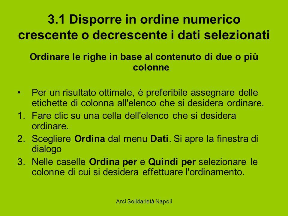 Arci Solidarietà Napoli 3.1 Disporre in ordine numerico crescente o decrescente i dati selezionati Ordinare le righe in base al contenuto di due o più