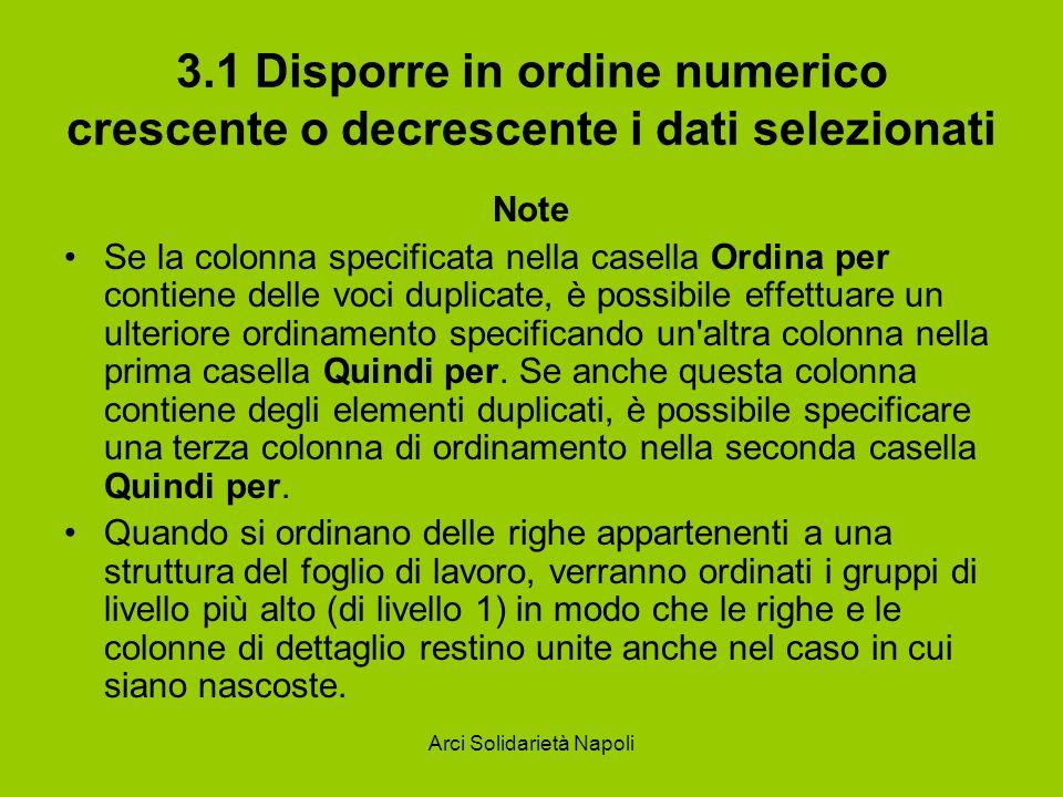 Arci Solidarietà Napoli 3.1 Disporre in ordine numerico crescente o decrescente i dati selezionati Note Se la colonna specificata nella casella Ordina