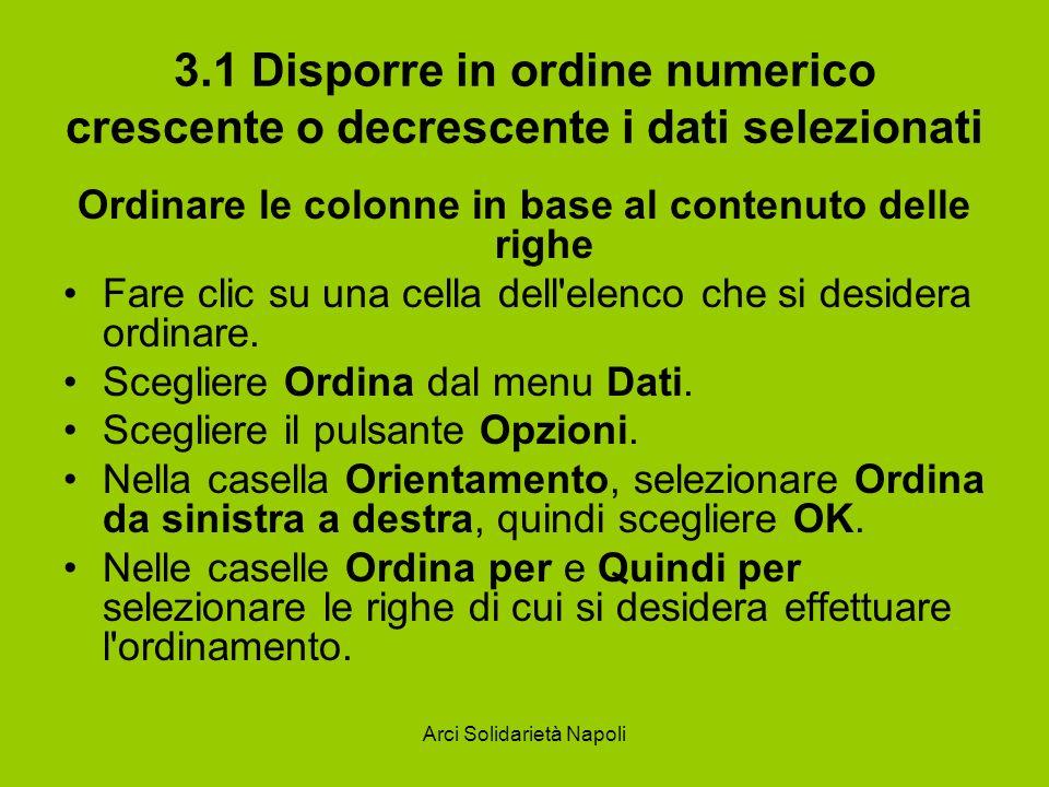 Arci Solidarietà Napoli 3.1 Disporre in ordine numerico crescente o decrescente i dati selezionati Ordinare le colonne in base al contenuto delle righ