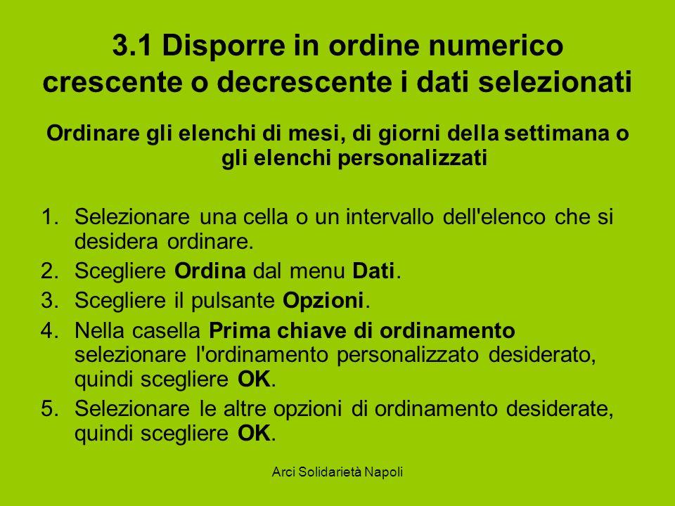 Arci Solidarietà Napoli 3.1 Disporre in ordine numerico crescente o decrescente i dati selezionati Ordinare gli elenchi di mesi, di giorni della setti