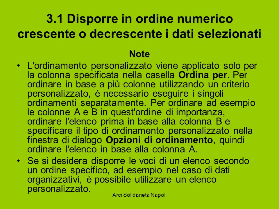 Arci Solidarietà Napoli 3.1 Disporre in ordine numerico crescente o decrescente i dati selezionati Note L'ordinamento personalizzato viene applicato s