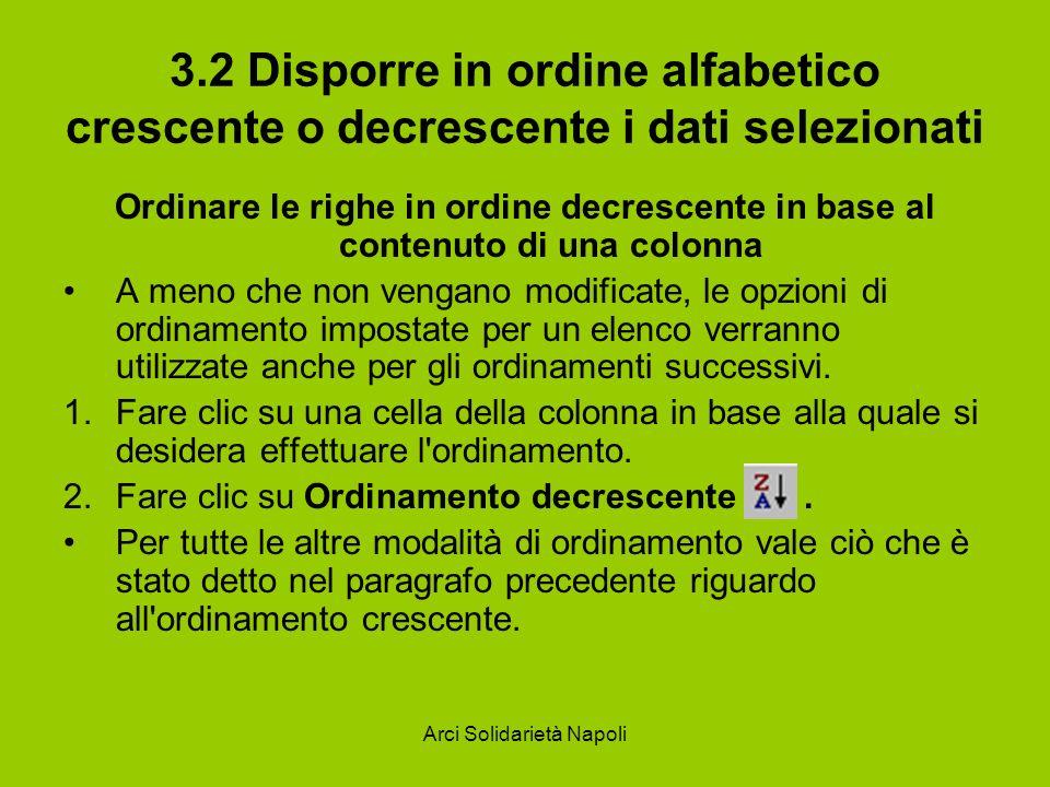 Arci Solidarietà Napoli 3.2 Disporre in ordine alfabetico crescente o decrescente i dati selezionati Ordinare le righe in ordine decrescente in base a