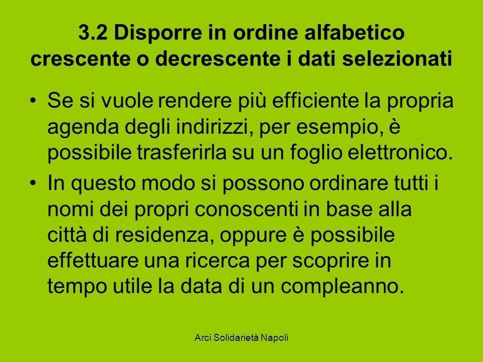 Arci Solidarietà Napoli 3.2 Disporre in ordine alfabetico crescente o decrescente i dati selezionati Se si vuole rendere più efficiente la propria age