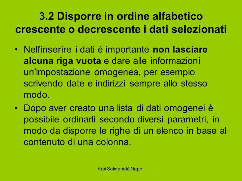 Arci Solidarietà Napoli 3.2 Disporre in ordine alfabetico crescente o decrescente i dati selezionati Nell'inserire i dati è importante non lasciare al