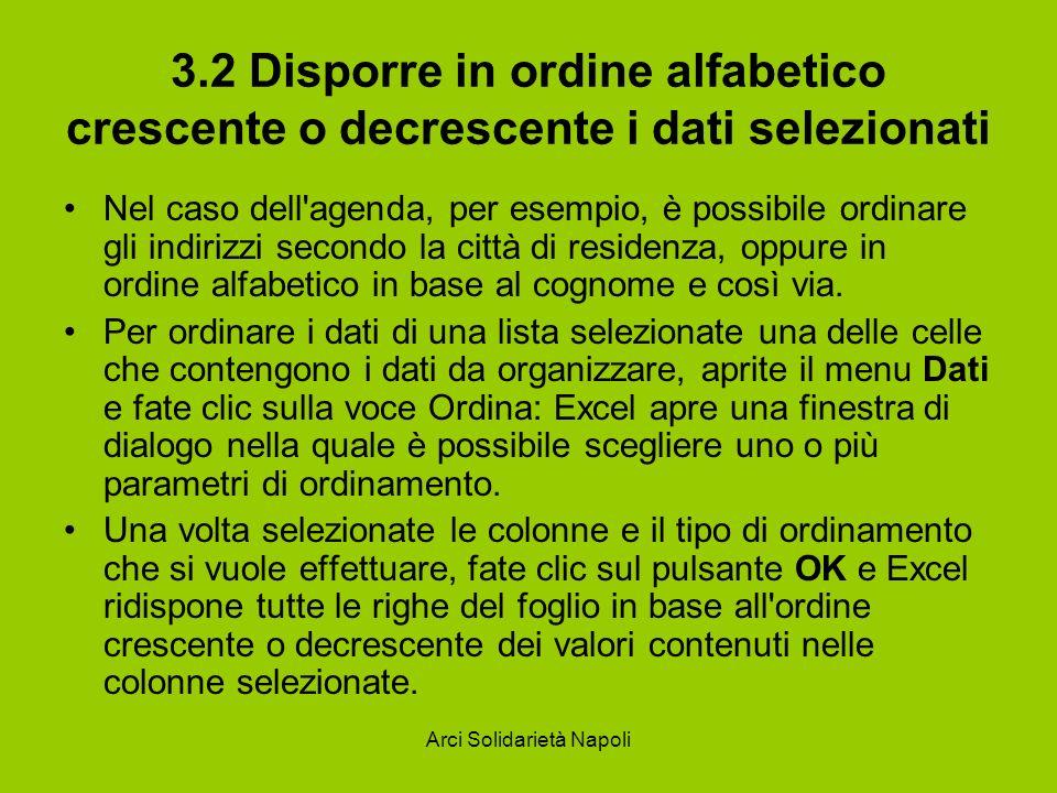Arci Solidarietà Napoli 3.2 Disporre in ordine alfabetico crescente o decrescente i dati selezionati Nel caso dell'agenda, per esempio, è possibile or