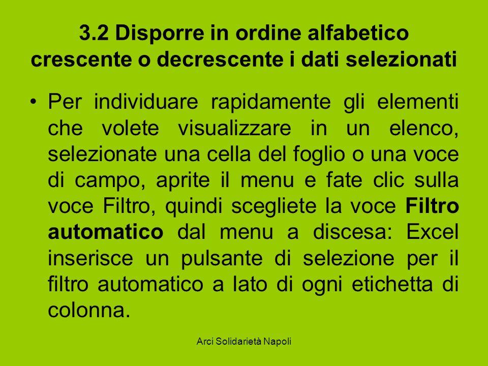 Arci Solidarietà Napoli 3.2 Disporre in ordine alfabetico crescente o decrescente i dati selezionati Per individuare rapidamente gli elementi che vole