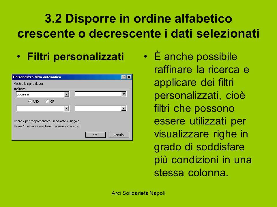 Arci Solidarietà Napoli 3.2 Disporre in ordine alfabetico crescente o decrescente i dati selezionati Filtri personalizzatiÈ anche possibile raffinare