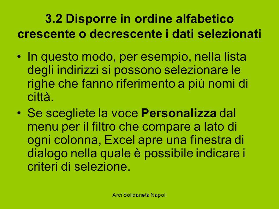 Arci Solidarietà Napoli 3.2 Disporre in ordine alfabetico crescente o decrescente i dati selezionati In questo modo, per esempio, nella lista degli in