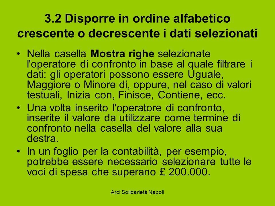 Arci Solidarietà Napoli 3.2 Disporre in ordine alfabetico crescente o decrescente i dati selezionati Nella casella Mostra righe selezionate l'operator