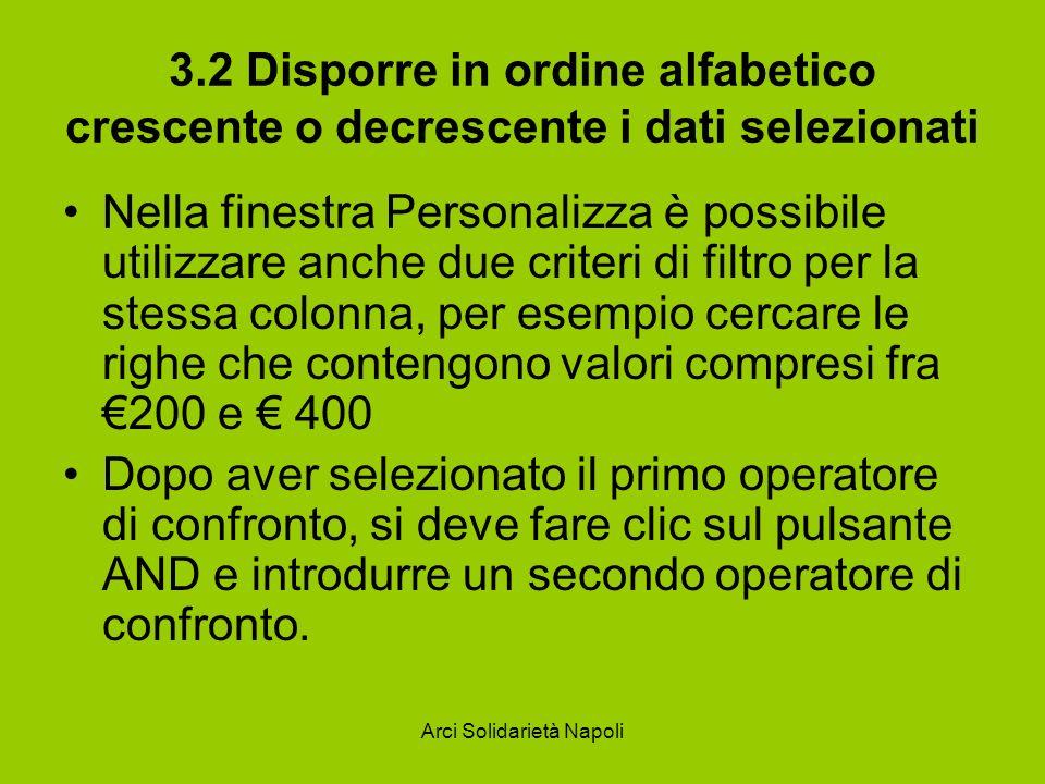Arci Solidarietà Napoli 3.2 Disporre in ordine alfabetico crescente o decrescente i dati selezionati Nella finestra Personalizza è possibile utilizzar