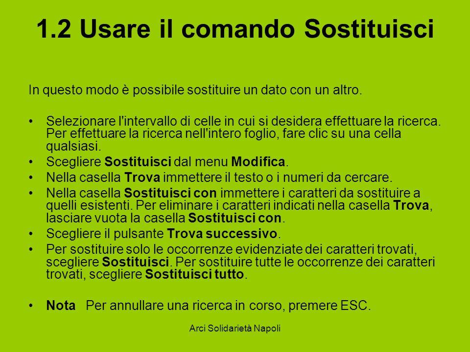 Arci Solidarietà Napoli 1.2 Usare il comando Sostituisci In questo modo è possibile sostituire un dato con un altro. Selezionare l'intervallo di celle