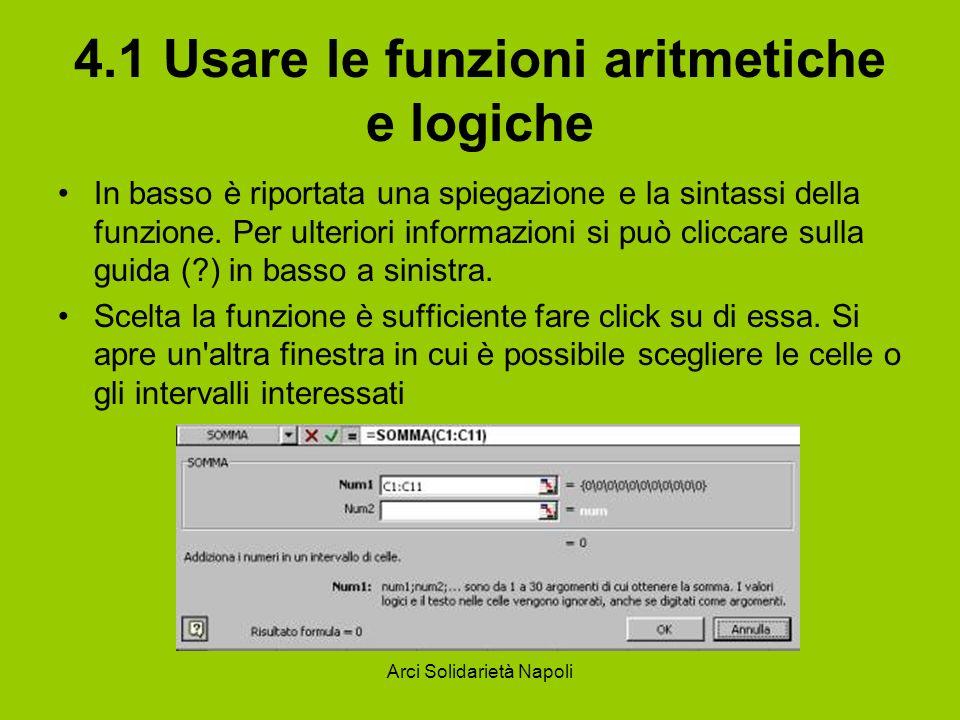 Arci Solidarietà Napoli 4.1 Usare le funzioni aritmetiche e logiche In basso è riportata una spiegazione e la sintassi della funzione. Per ulteriori i