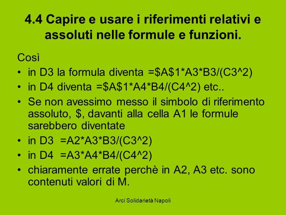 Arci Solidarietà Napoli 4.4 Capire e usare i riferimenti relativi e assoluti nelle formule e funzioni. Così in D3 la formula diventa =$A$1*A3*B3/(C3^2