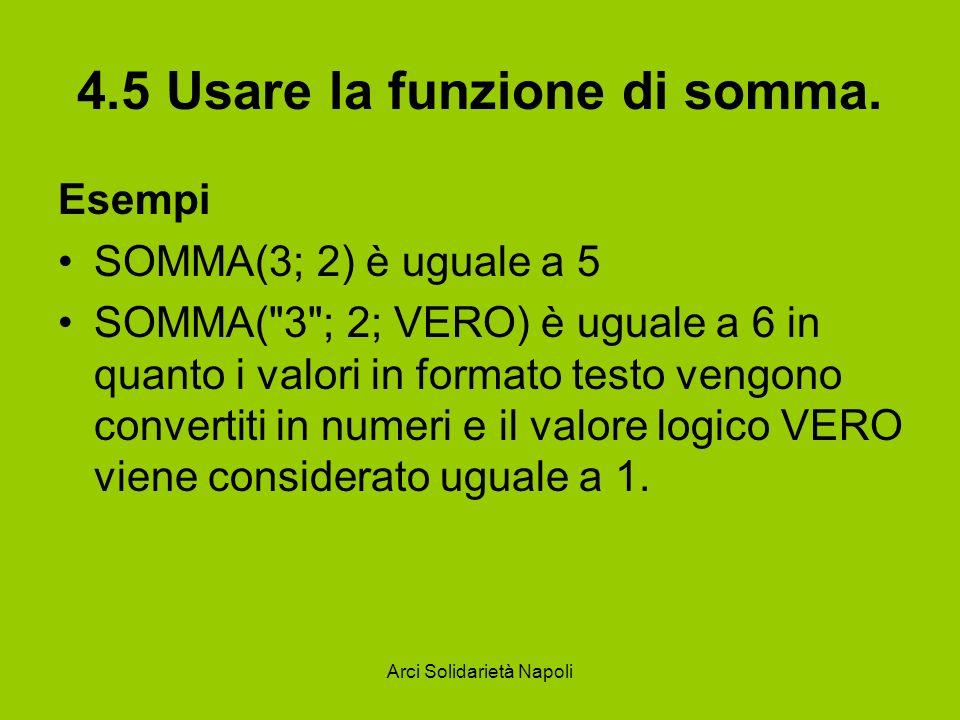 Arci Solidarietà Napoli 4.5 Usare la funzione di somma. Esempi SOMMA(3; 2) è uguale a 5 SOMMA(