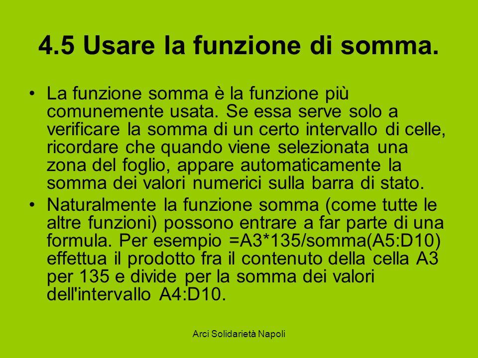 Arci Solidarietà Napoli 4.5 Usare la funzione di somma. La funzione somma è la funzione più comunemente usata. Se essa serve solo a verificare la somm