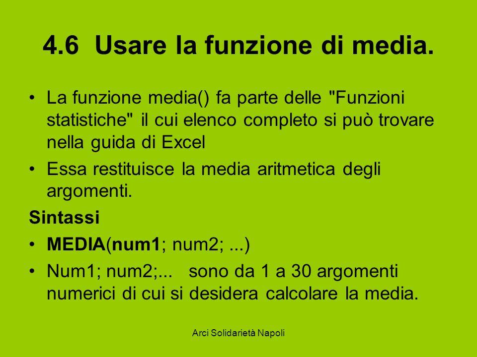 Arci Solidarietà Napoli 4.6 Usare la funzione di media. La funzione media() fa parte delle
