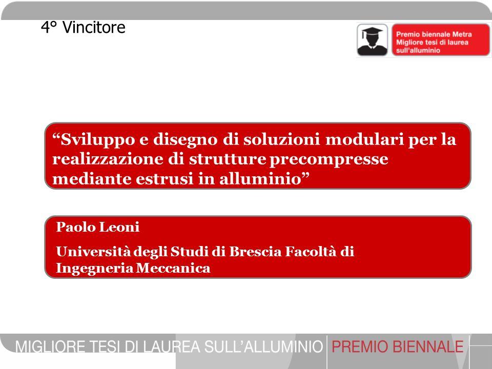 Paolo Leoni Università degli Studi di Brescia Facoltà di Ingegneria Meccanica Sviluppo e disegno di soluzioni modulari per la realizzazione di struttu