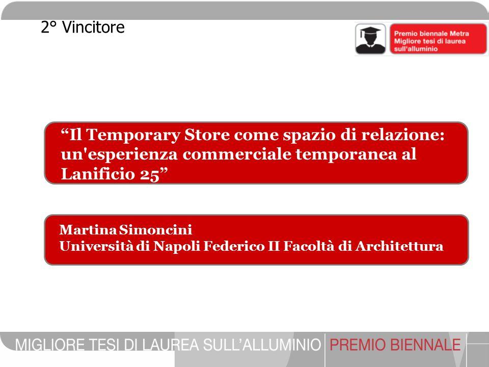 Il Temporary Store come spazio di relazione: un'esperienza commerciale temporanea al Lanificio 25 Martina Simoncini Università di Napoli Federico II F