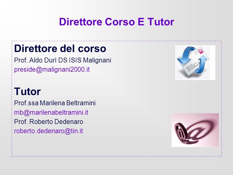 Direttore Corso E Tutor Direttore del corso Prof. Aldo Durì DS ISIS Malignani preside@malignani2000.it Tutor Prof.ssa Marilena Beltramini mb@marilenab