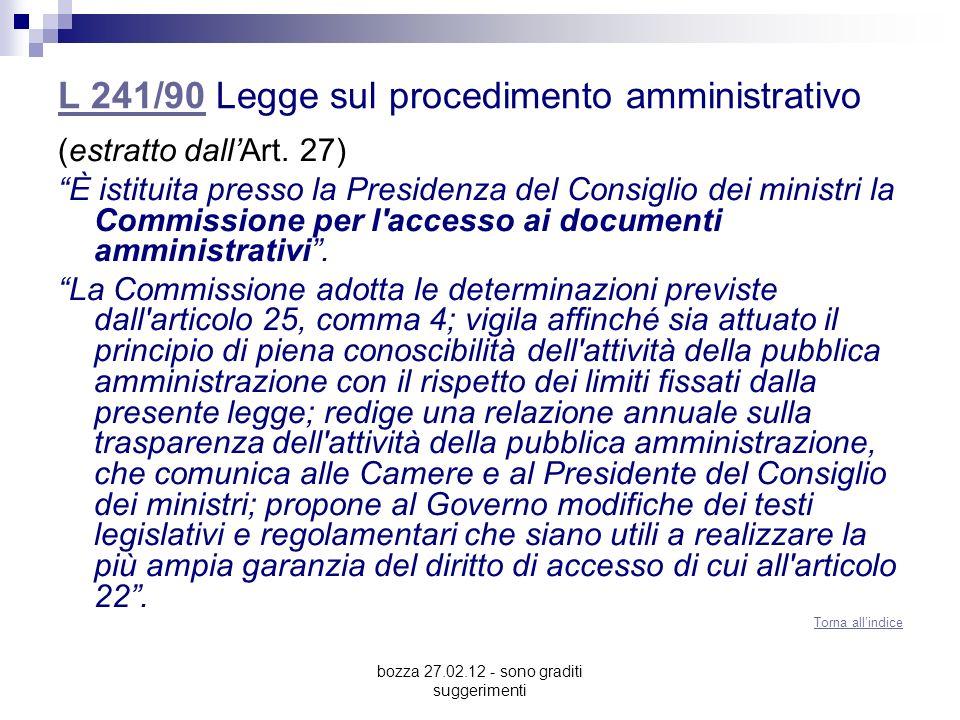bozza 27.02.12 - sono graditi suggerimenti L 241/90L 241/90 Legge sul procedimento amministrativo (estratto dallArt. 27) È istituita presso la Preside