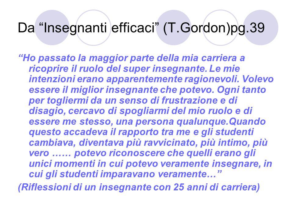 Da Insegnanti efficaci (T.Gordon)pg.39 Ho passato la maggior parte della mia carriera a ricoprire il ruolo del super insegnante.