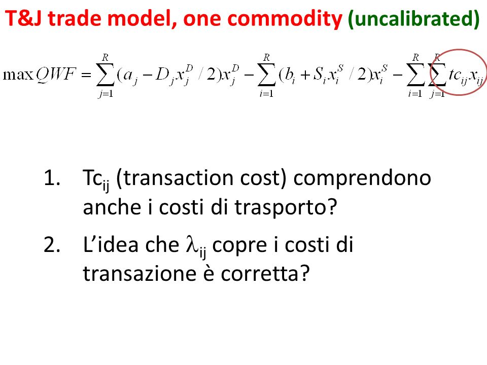 T&J trade model, one commodity (uncalibrated) 1.Tc ij (transaction cost) comprendono anche i costi di trasporto? 2.Lidea che ij copre i costi di trans