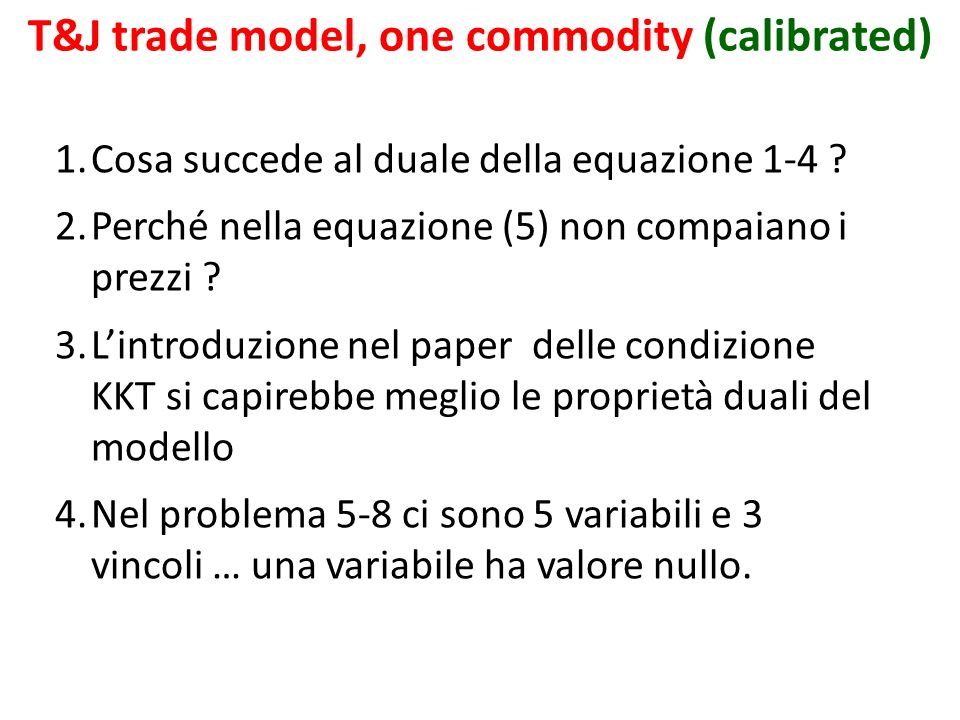 T&J trade model, one commodity (calibrated) 1.Cosa succede al duale della equazione 1-4 .
