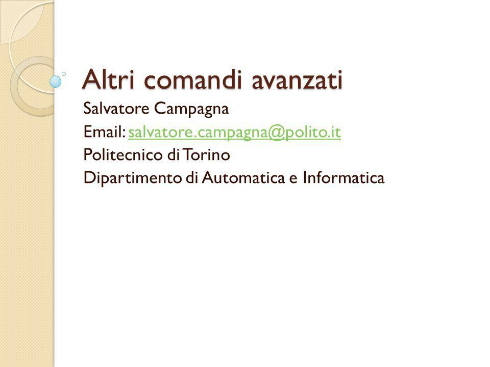 Altri comandi avanzati Salvatore Campagna Email: salvatore.campagna@polito.itsalvatore.campagna@polito.it Politecnico di Torino Dipartimento di Automa