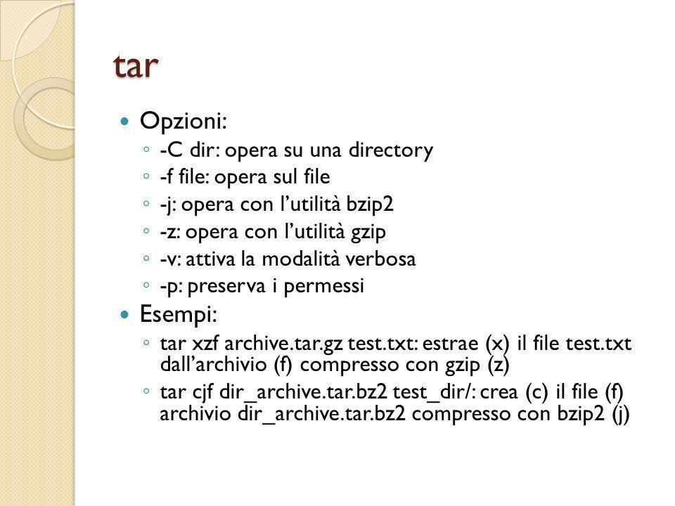tar Opzioni: -C dir: opera su una directory -f file: opera sul file -j: opera con lutilità bzip2 -z: opera con lutilità gzip -v: attiva la modalità ve