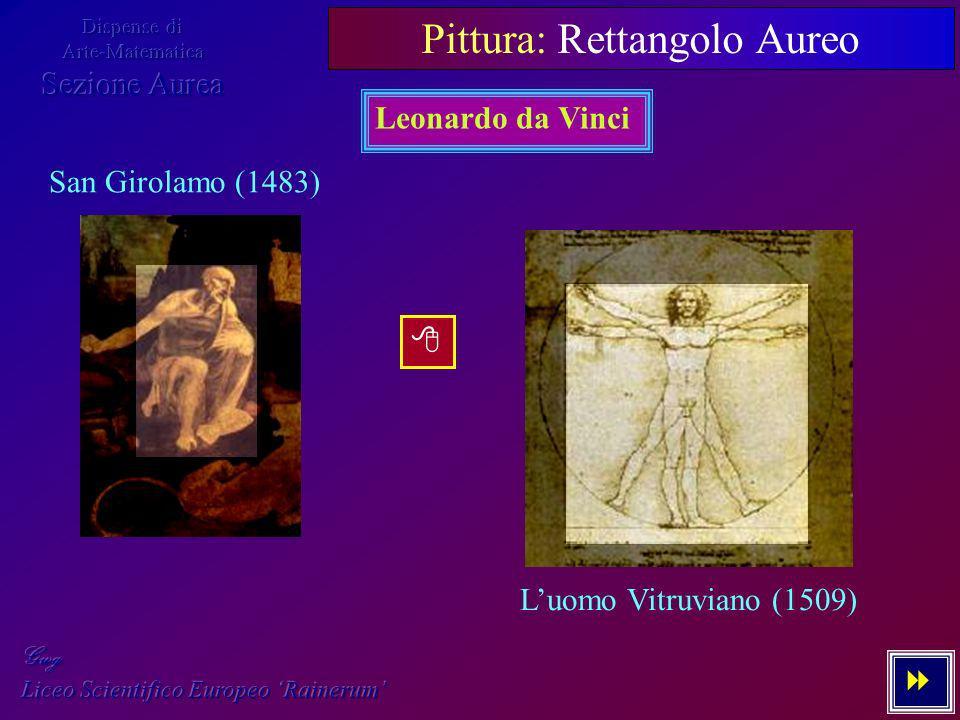 5 - 7 Pittura: Rettangolo Aureo Leonardo da Vinci San Girolamo (1483) Luomo Vitruviano (1509)