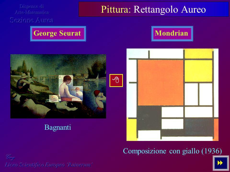6 - 7 Pittura: Rettangolo Aureo George Seurat Bagnanti Mondrian Composizione con giallo (1936)