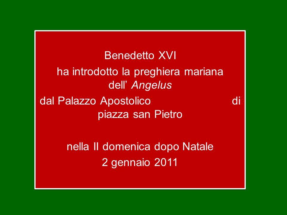 Benedetto XVI ha introdotto la preghiera mariana dell Angelus dal Palazzo Apostolico di piazza san Pietro nella II domenica dopo Natale 2 gennaio 2011 Benedetto XVI ha introdotto la preghiera mariana dell Angelus dal Palazzo Apostolico di piazza san Pietro nella II domenica dopo Natale 2 gennaio 2011