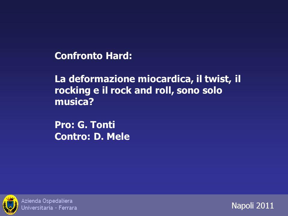 Azienda Ospedaliera Universitaria - Ferrara Trieste 2010 Confronto Hard: La deformazione miocardica, il twist, il rocking e il rock and roll, sono solo musica.