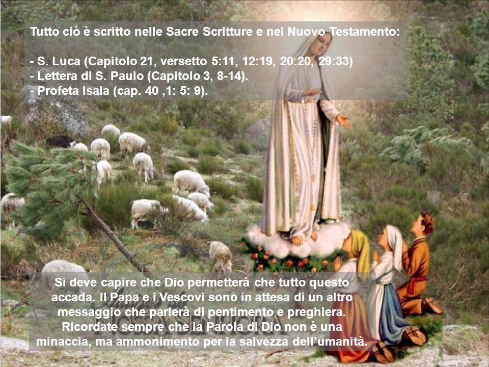 Tutto ciò è scritto nelle Sacre Scritture e nel Nuovo Testamento: - S. Luca (Capitolo 21, versetto 5:11, 12:19, 20:20, 29:33) - Lettera di S. Paulo (C