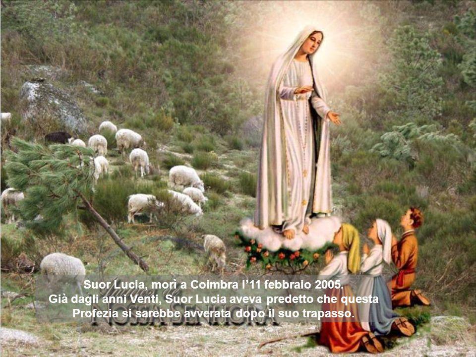 Suor Lucia, morì a Coimbra l11 febbraio 2005. Già dagli anni Venti, Suor Lucia aveva predetto che questa Profezia si sarebbe avverata dopo il suo trap