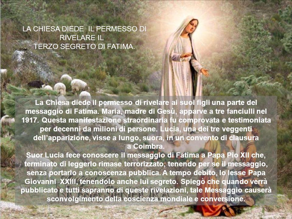 La Chiesa diede il permesso di rivelare ai suoi figli una parte del messaggio di Fatima. Maria, madre di Gesù, apparve a tre fanciulli nel 1917. Quest