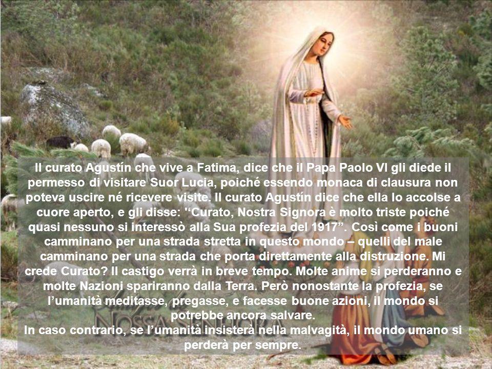 Il curato Agustín che vive a Fatima, dice che il Papa Paolo VI gli diede il permesso di visitare Suor Lucia, poiché essendo monaca di clausura non pot