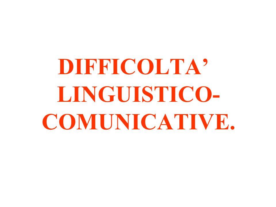 DIFFICOLTA LINGUISTICO- COMUNICATIVE.