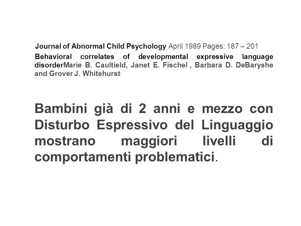 Journal of Abnormal Child Psychology April 1989 Pages: 187 – 201 Behavioral correlates of developmental expressive language disorderMarie B. Caultield