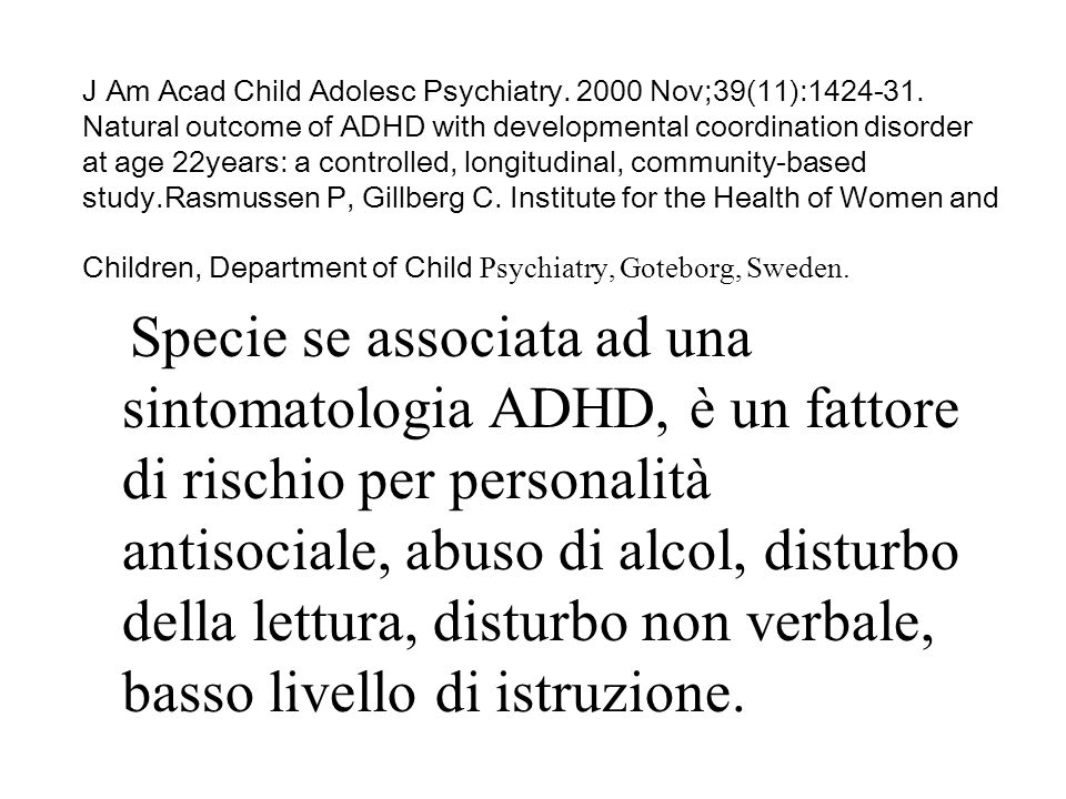 J Am Acad Child Adolesc Psychiatry. 2000 Nov;39(11):1424-31. Natural outcome of ADHD with developmental coordination disorder at age 22years: a contro