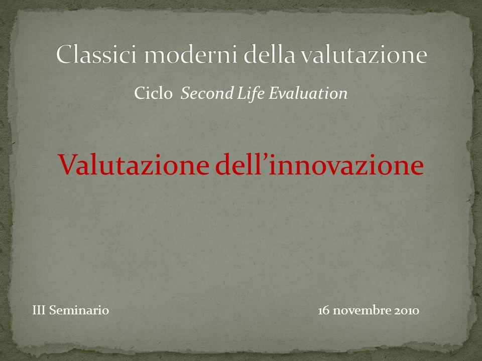 Ciclo Second Life Evaluation Valutazione dellinnovazione III Seminario 16 novembre 2010
