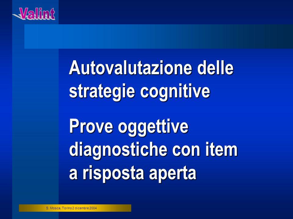 S. Mosca, Torino 2 dicembre 2004 Autovalutazione delle strategie cognitive Prove oggettive diagnostiche con item a risposta aperta
