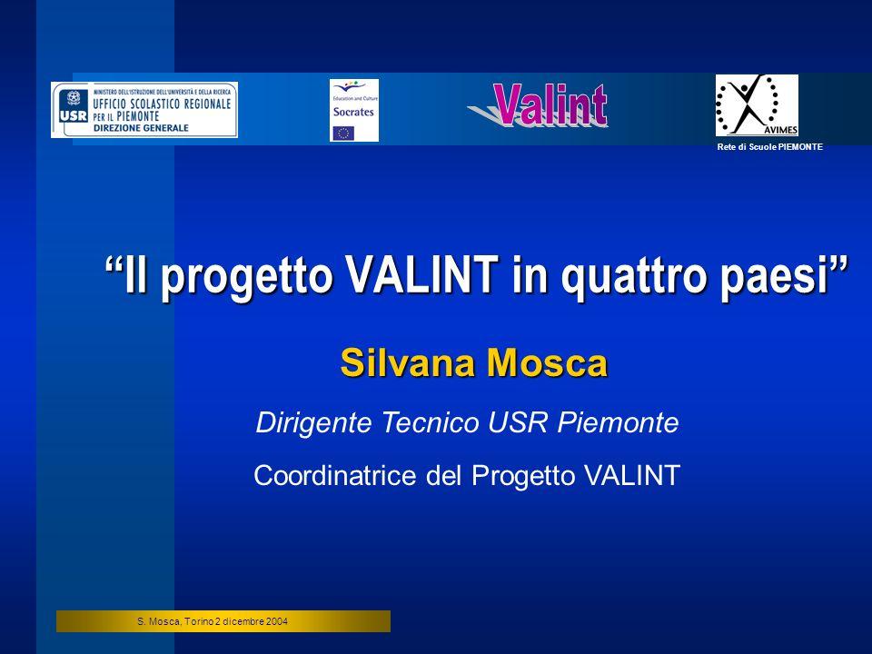 S. Mosca, Torino 2 dicembre 2004 Il progetto VALINT in quattro paesi Silvana Mosca Dirigente Tecnico USR Piemonte Coordinatrice del Progetto VALINT Re