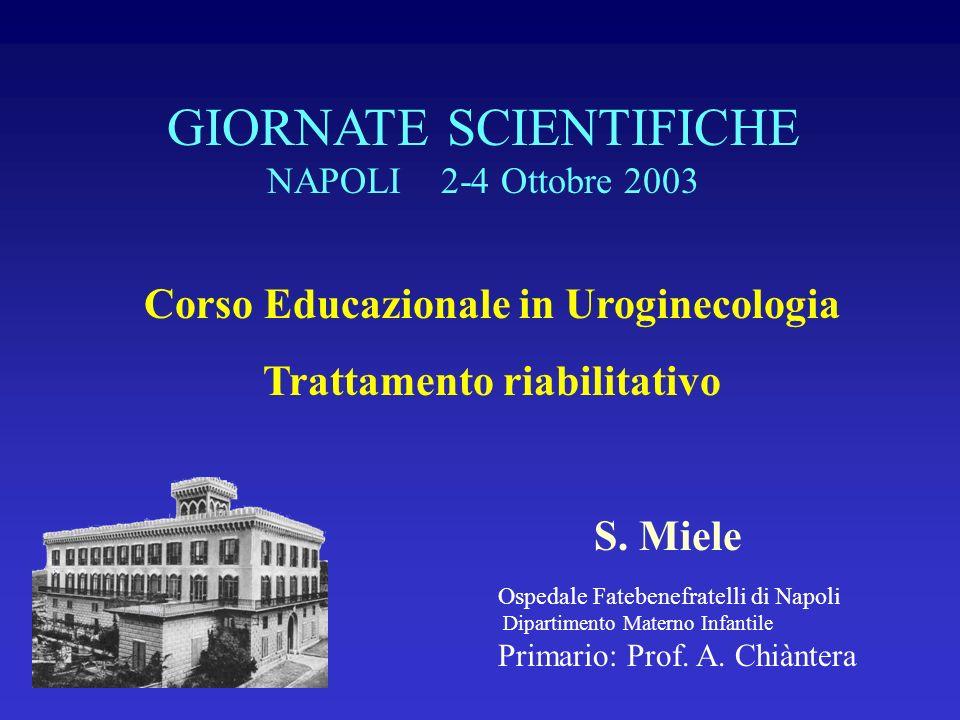 Corso Educazionale in Uroginecologia Trattamento riabilitativo S. Miele Ospedale Fatebenefratelli di Napoli Dipartimento Materno Infantile Primario: P